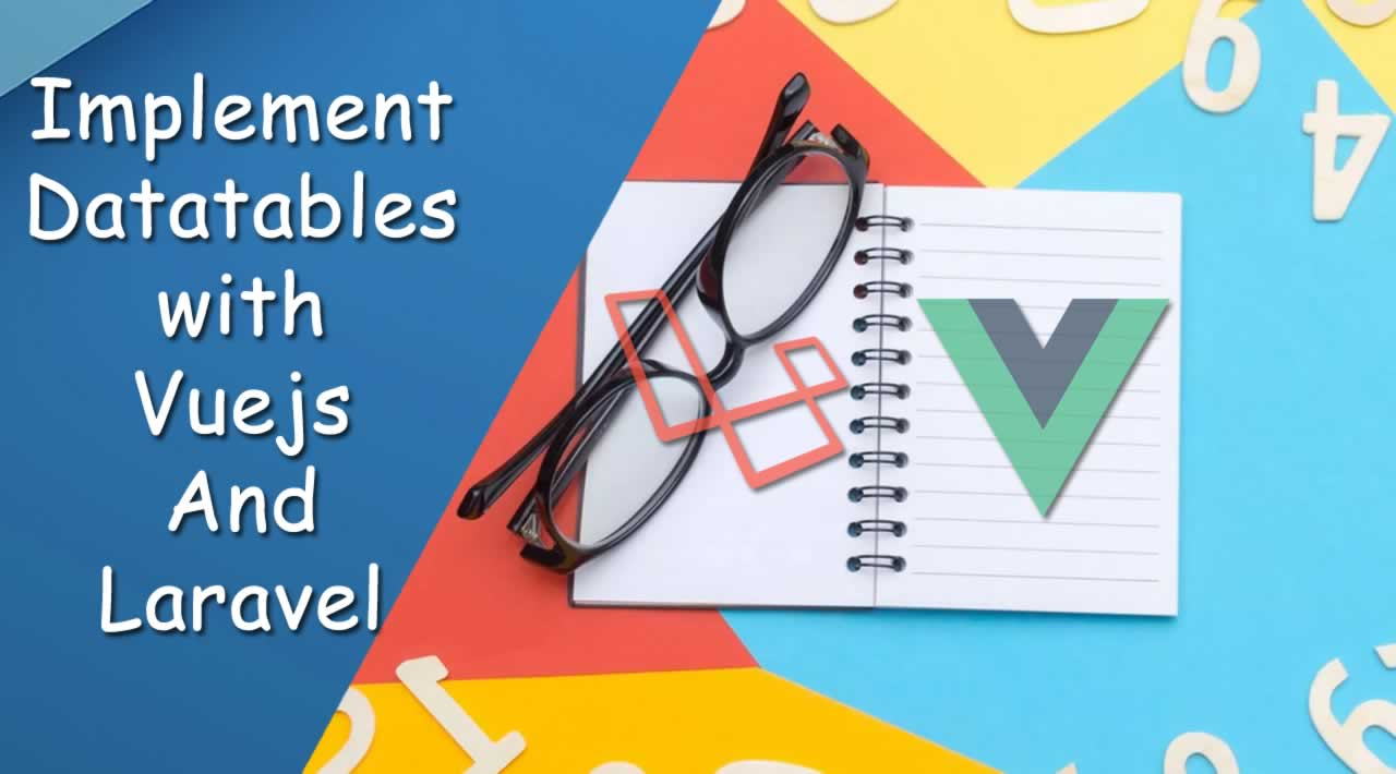 How to implement Datatables with Vuejs And Laravel