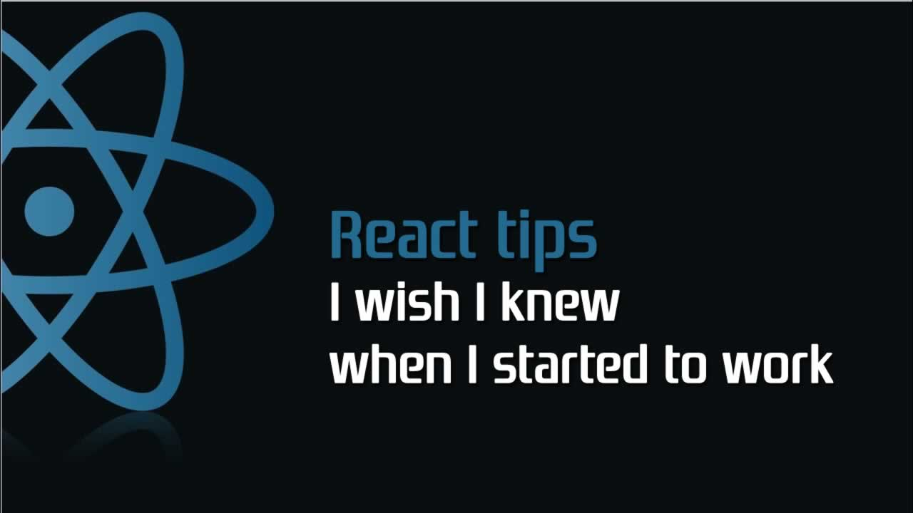 React tips, I wish I knew when I started to work