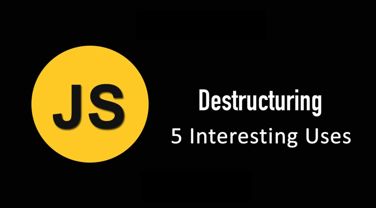 5 Interesting Uses of JavaScript Destructuring