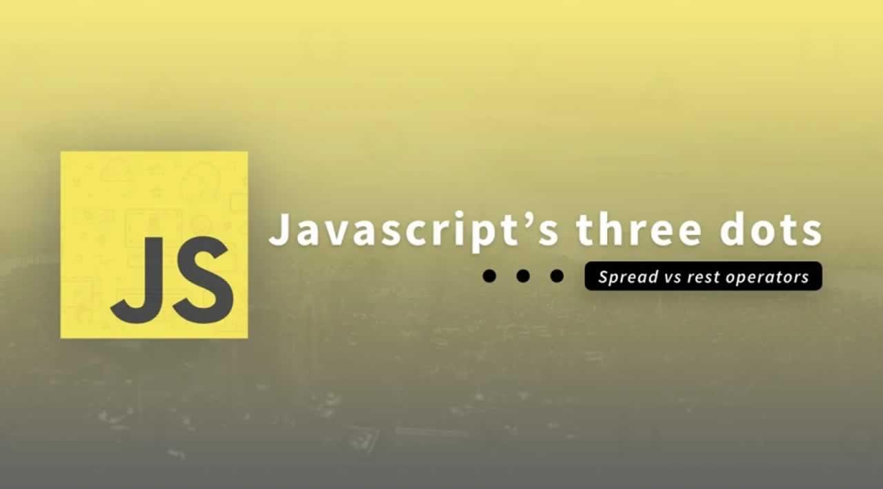 Javascript's three dots  ...  Spread Operators vs Rest Parameters