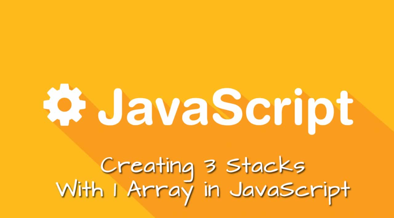 Creating 3 Stacks With 1 Array in JavaScript