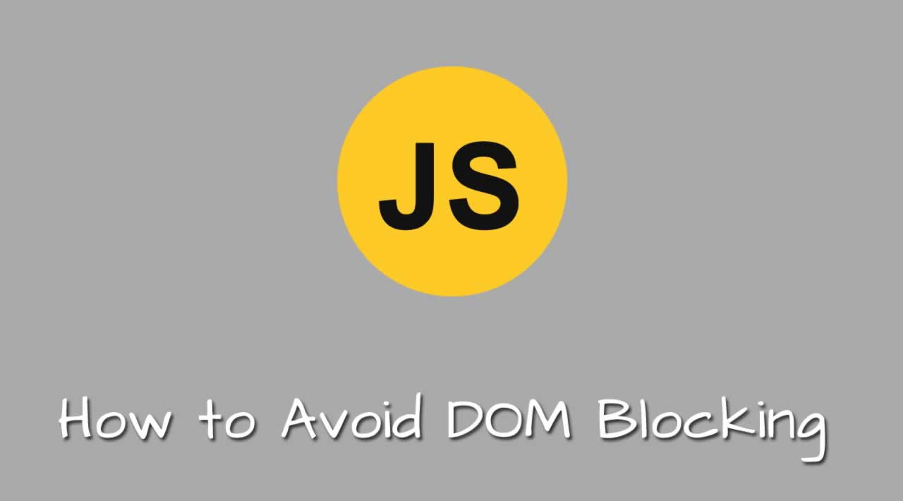 How to Avoid DOM Blocking in JavaScript