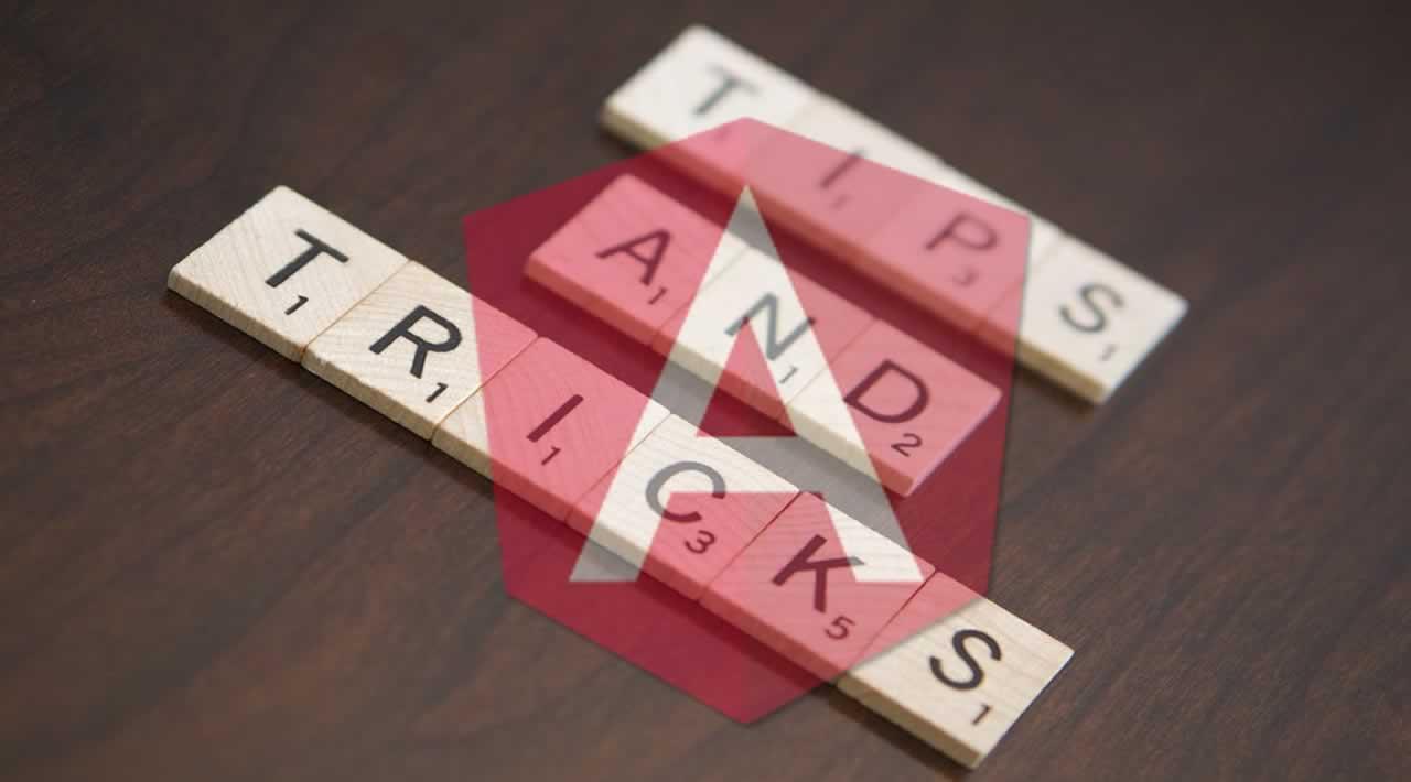 Top 7 Angular Tips and Tricks