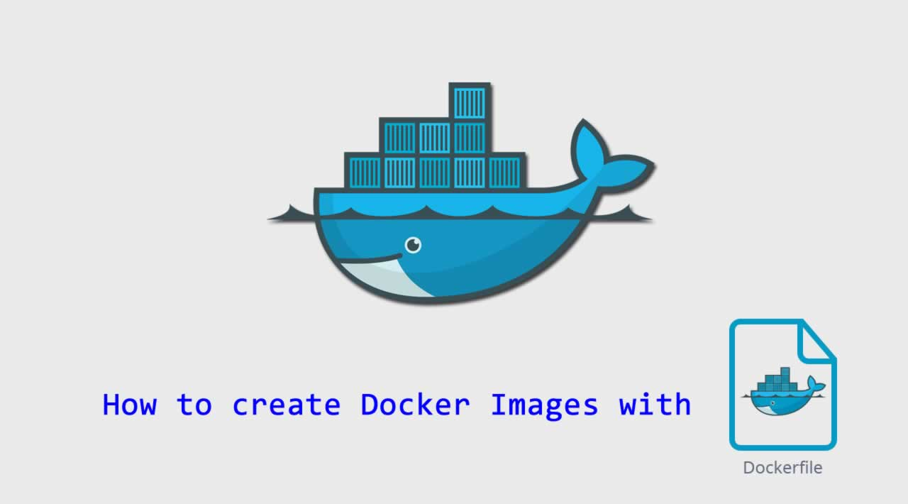 How to create Docker Images with Dockerfiles
