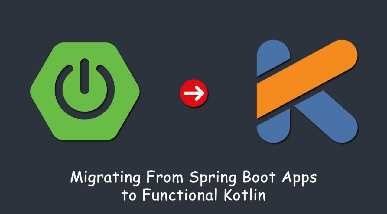 How to migrate From Spring Boot Apps to Functional Kotlin