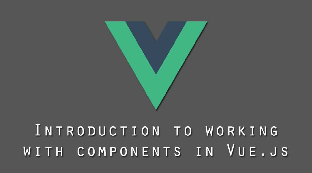 Introduction to working with components in Vue.js