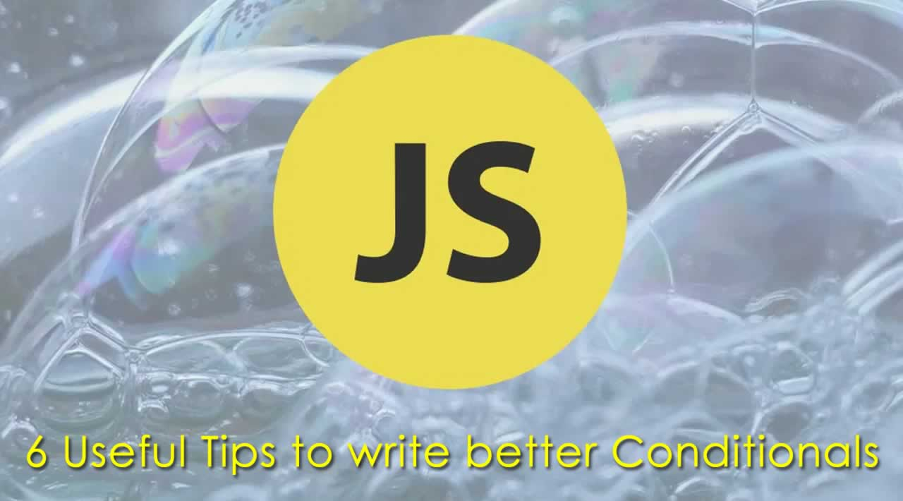 6 Useful Tips to write better Conditionals in JavaScript