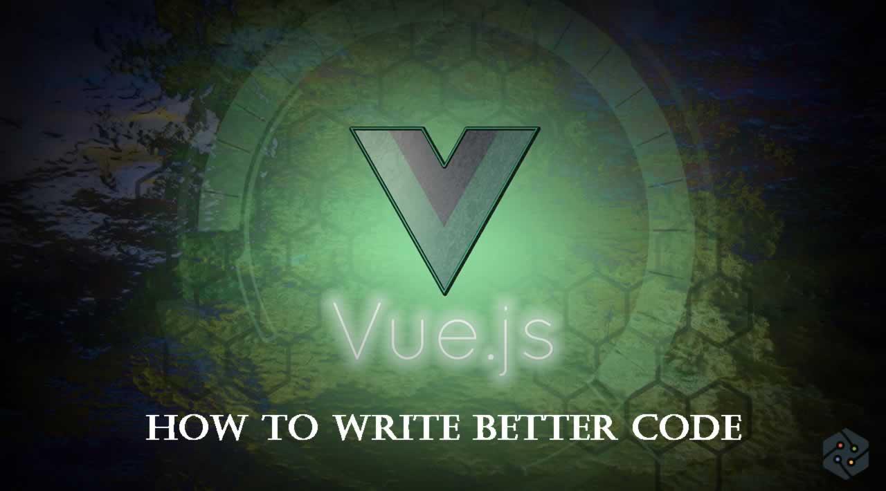 How to Write better VueJS code