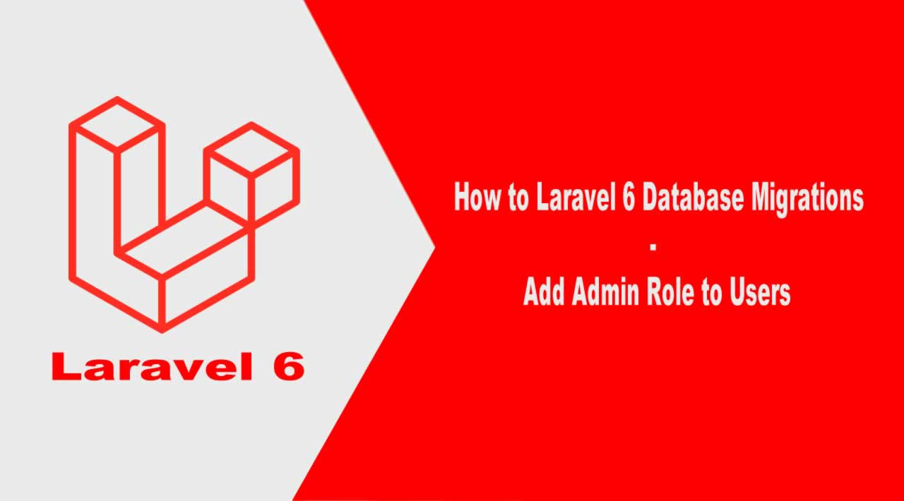 How to Laravel 6 Database Migrations - Add Admin Role to Users