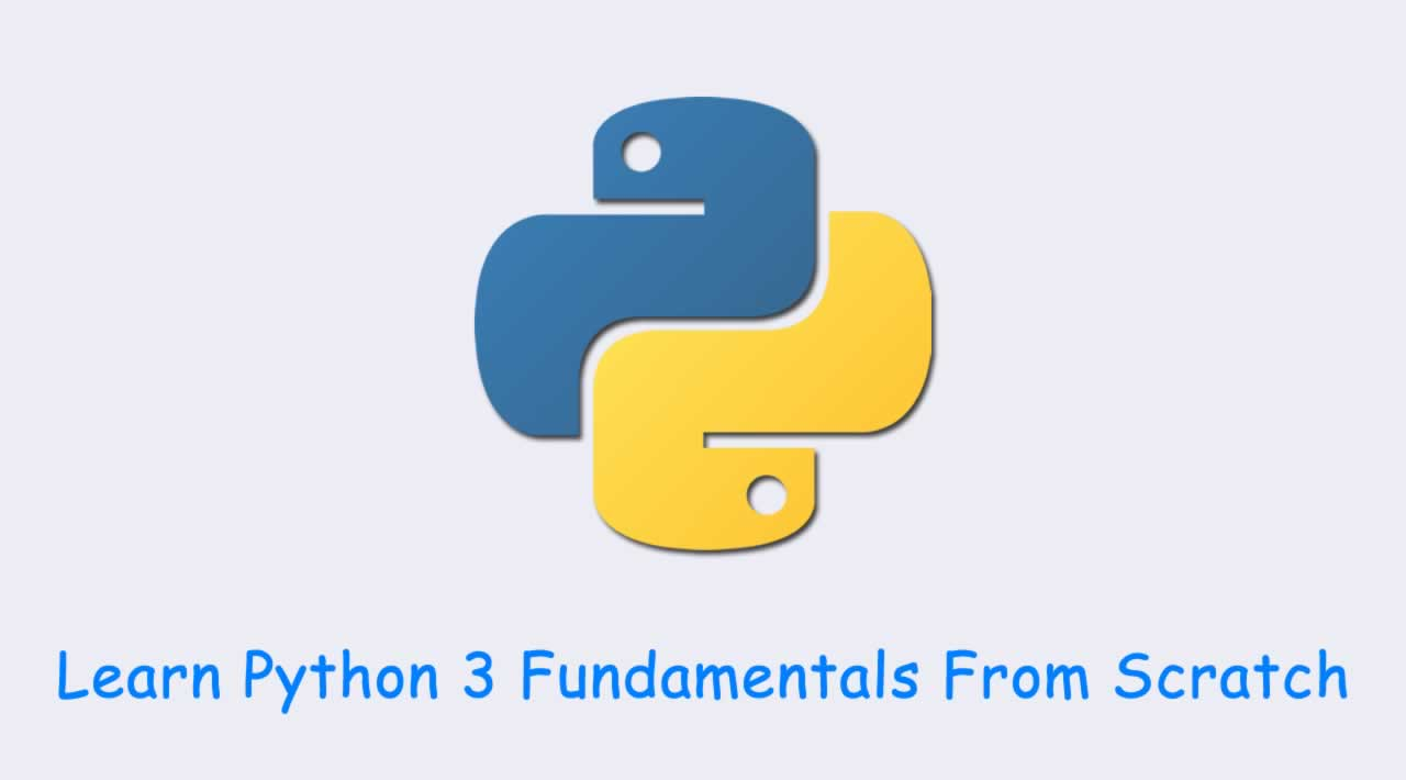 Learn Python 3 Fundamentals From Scratch
