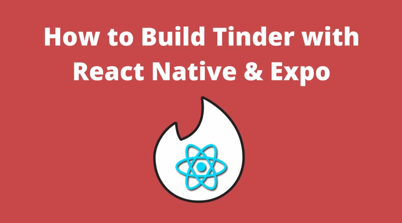 How To Build Tinder with React Native & Expo