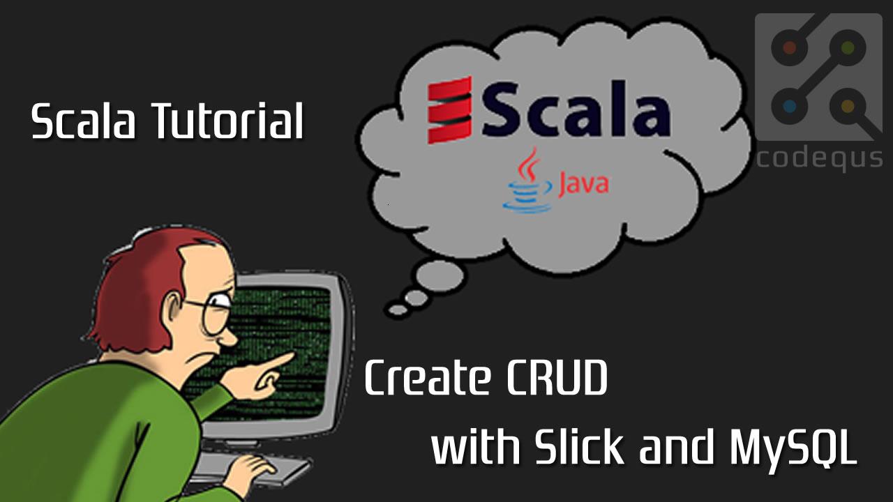 Scala Tutorial: Create CRUD with Slick and MySQL