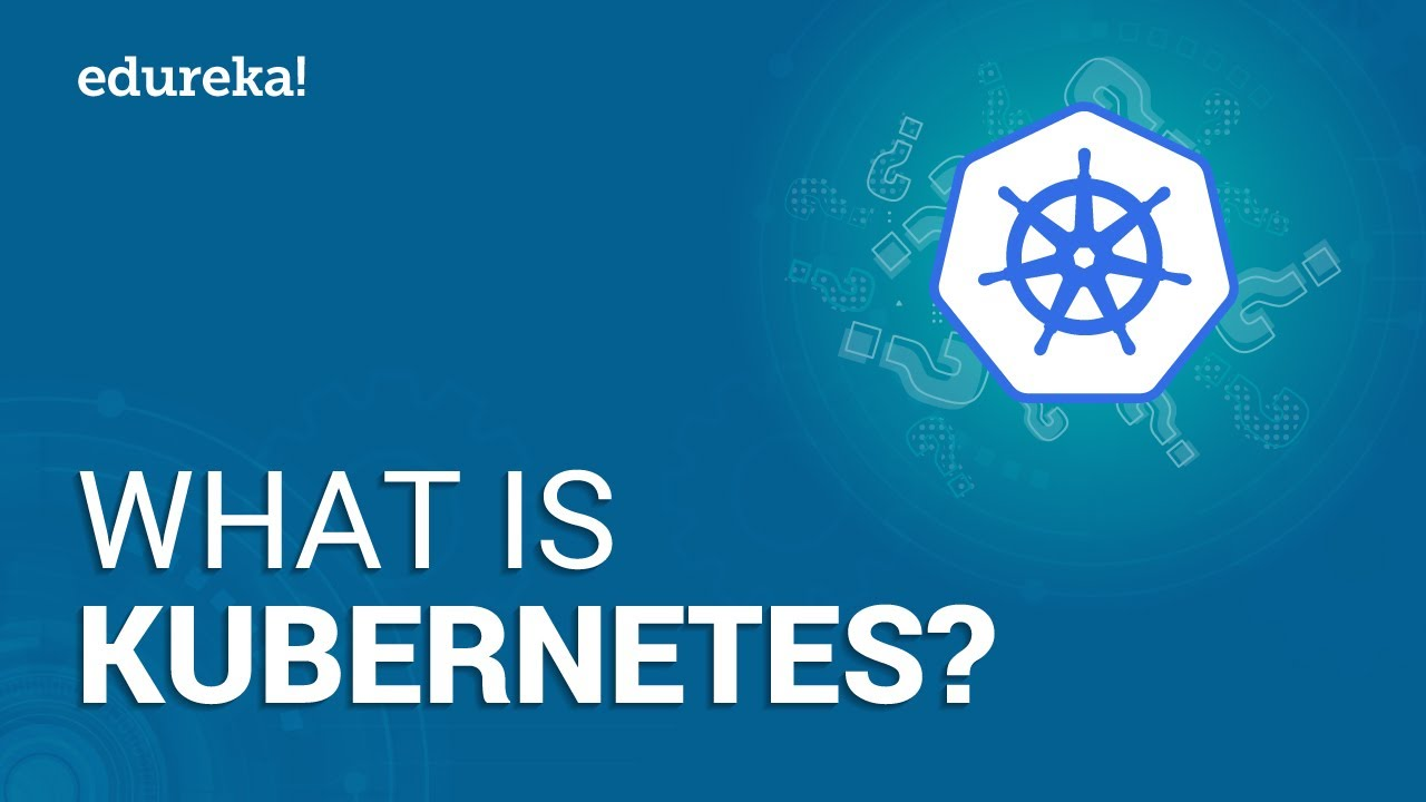 What is Kubernetes | Kubernetes Tutorial For Beginners