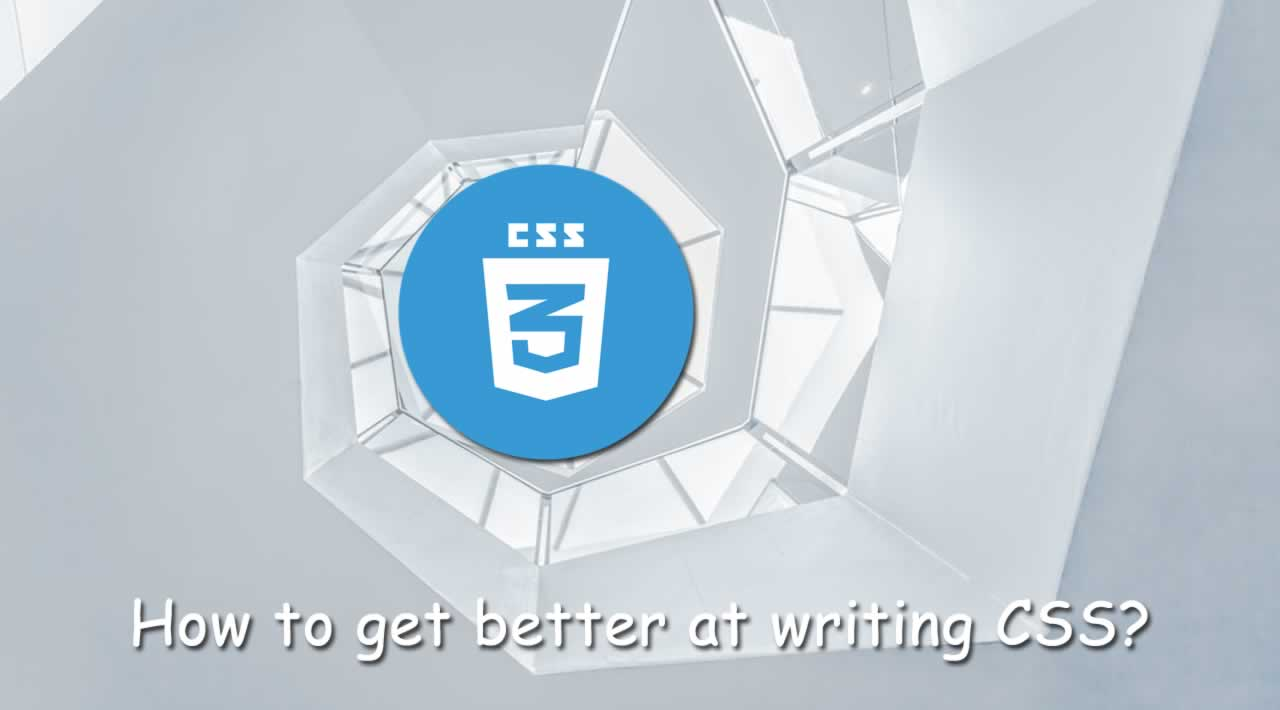 How to get better at writing CSS?