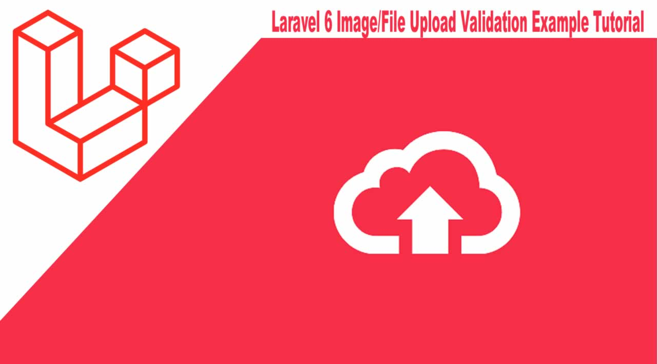 Laravel 6 Image/File Upload Validation Example Tutorial