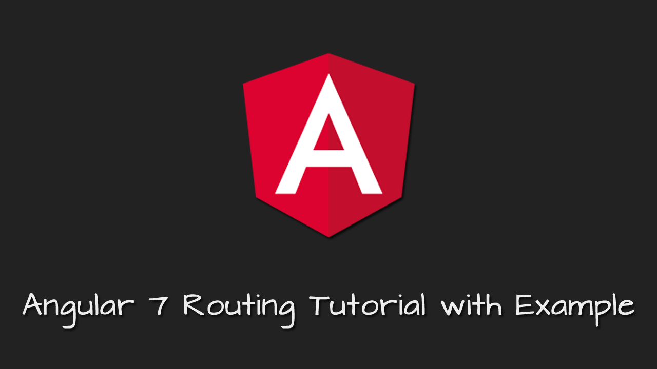 Angular 7 Routing Tutorial with Example