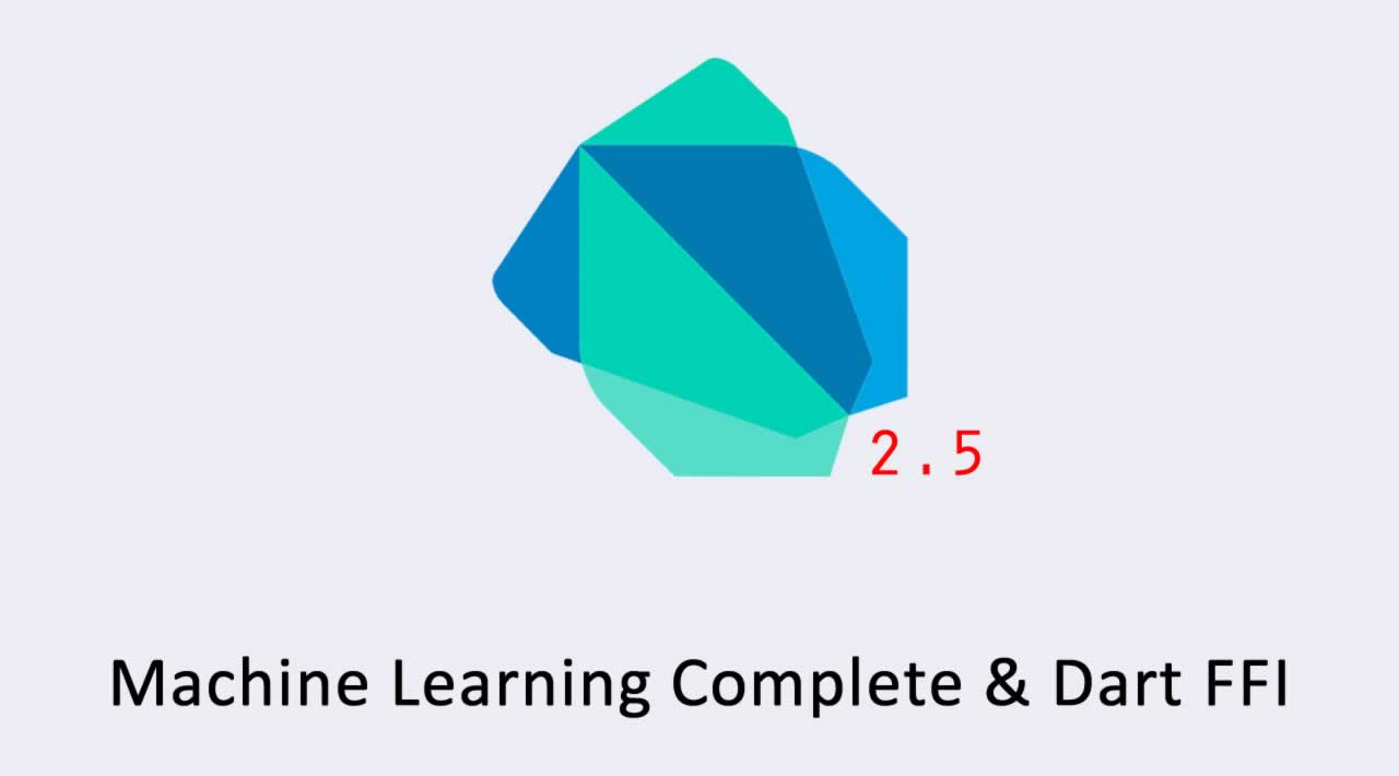 Features of the Google Dart 2.5 SDK: Machine Learning Complete & Dart FFI