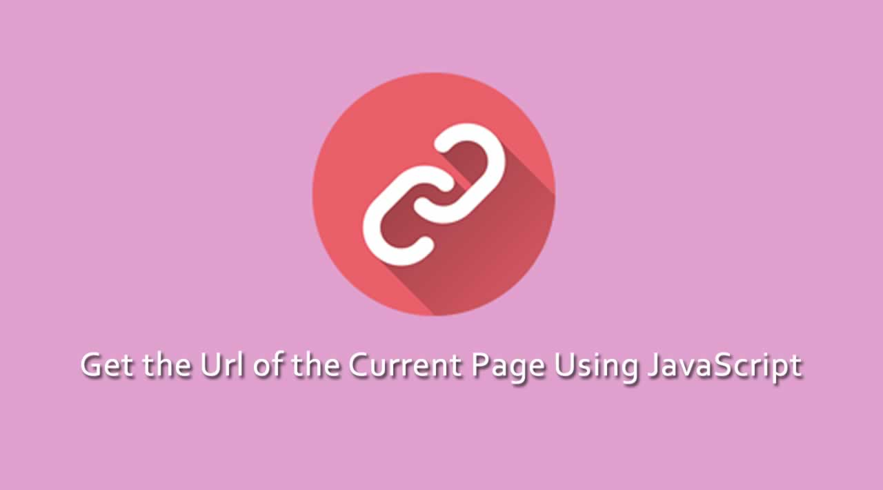 Get the Url of the Current Page Using JavaScript