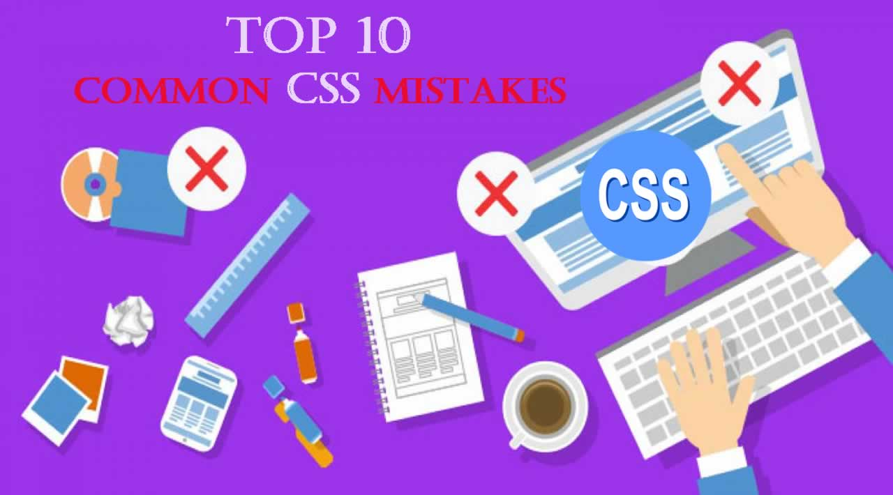 Top 10 Common CSS Mistakes Web Developers Make