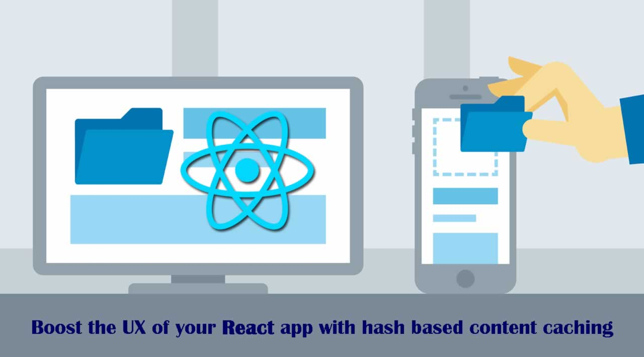 Boost the UX of your React app with hash based content caching