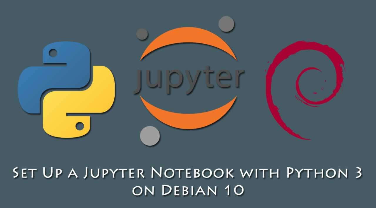 How To Set Up a Jupyter Notebook with Python 3 on Debian 10