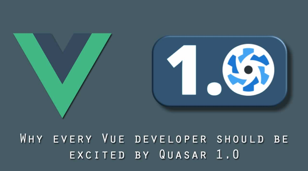 Why every Vue developer should be excited by Quasar 1.0