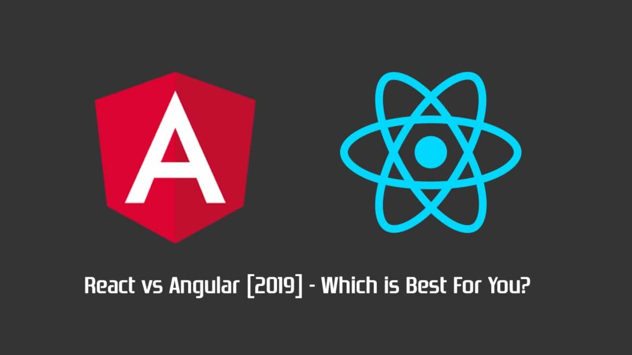 React vs Angular [2019] - Which is Best For You?
