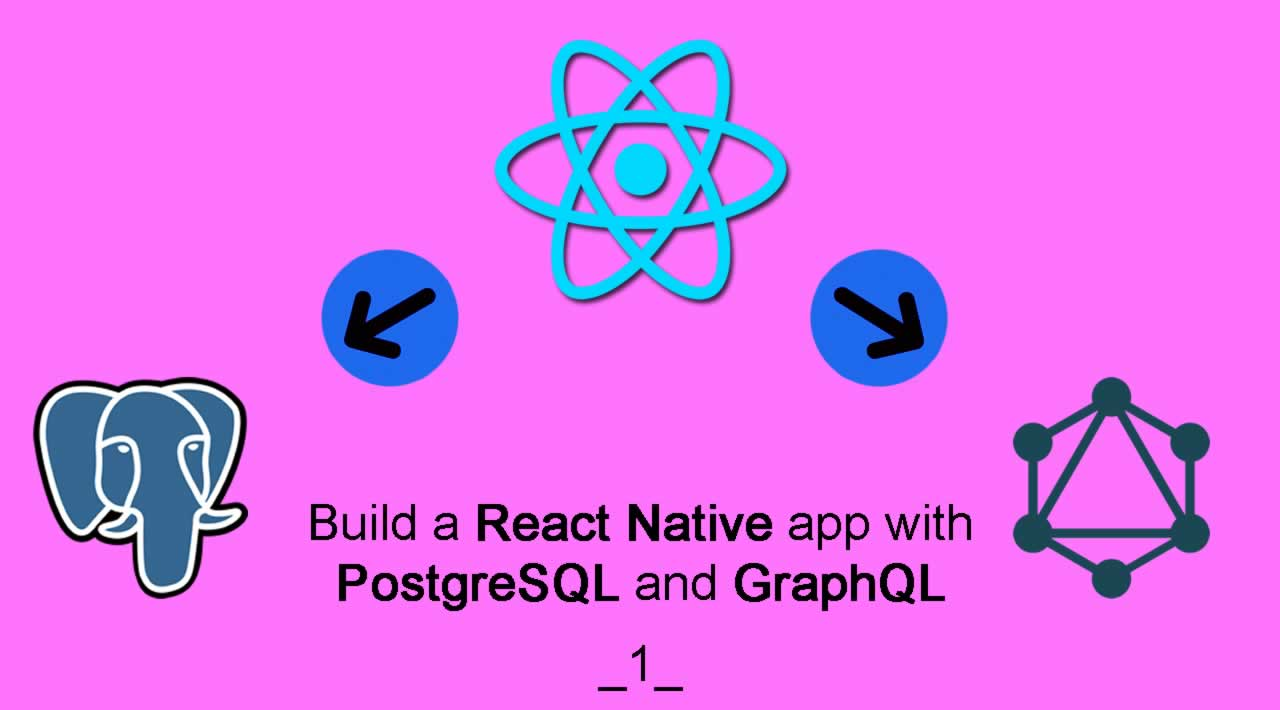 Build a React Native app with PostgreSQL and GraphQL - Part 1