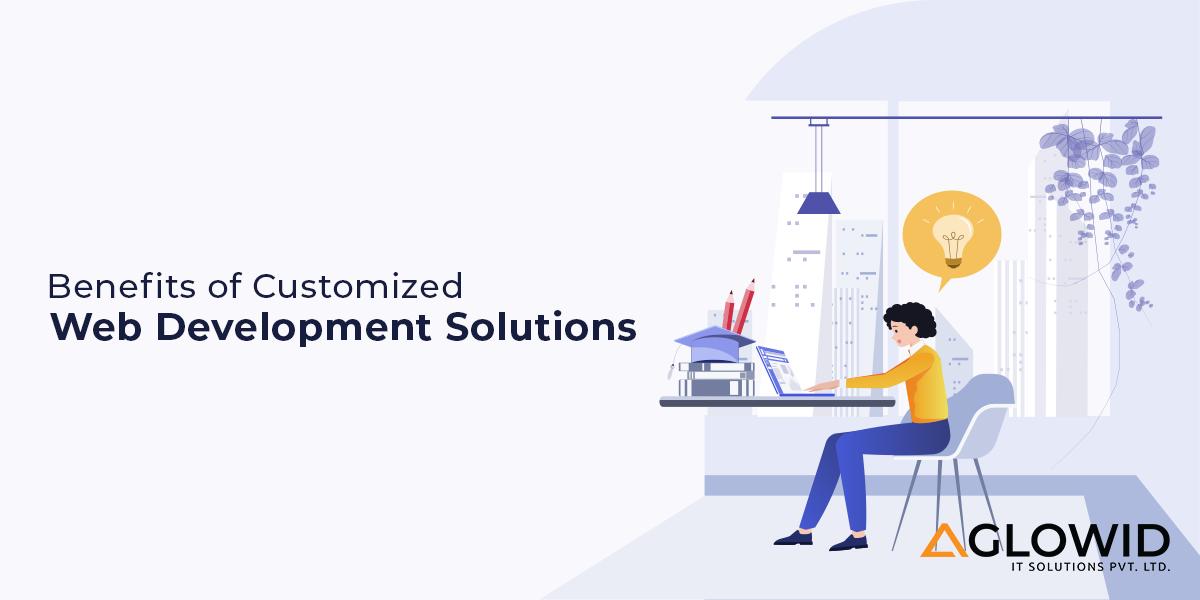 Benefits of having customized web development solutions