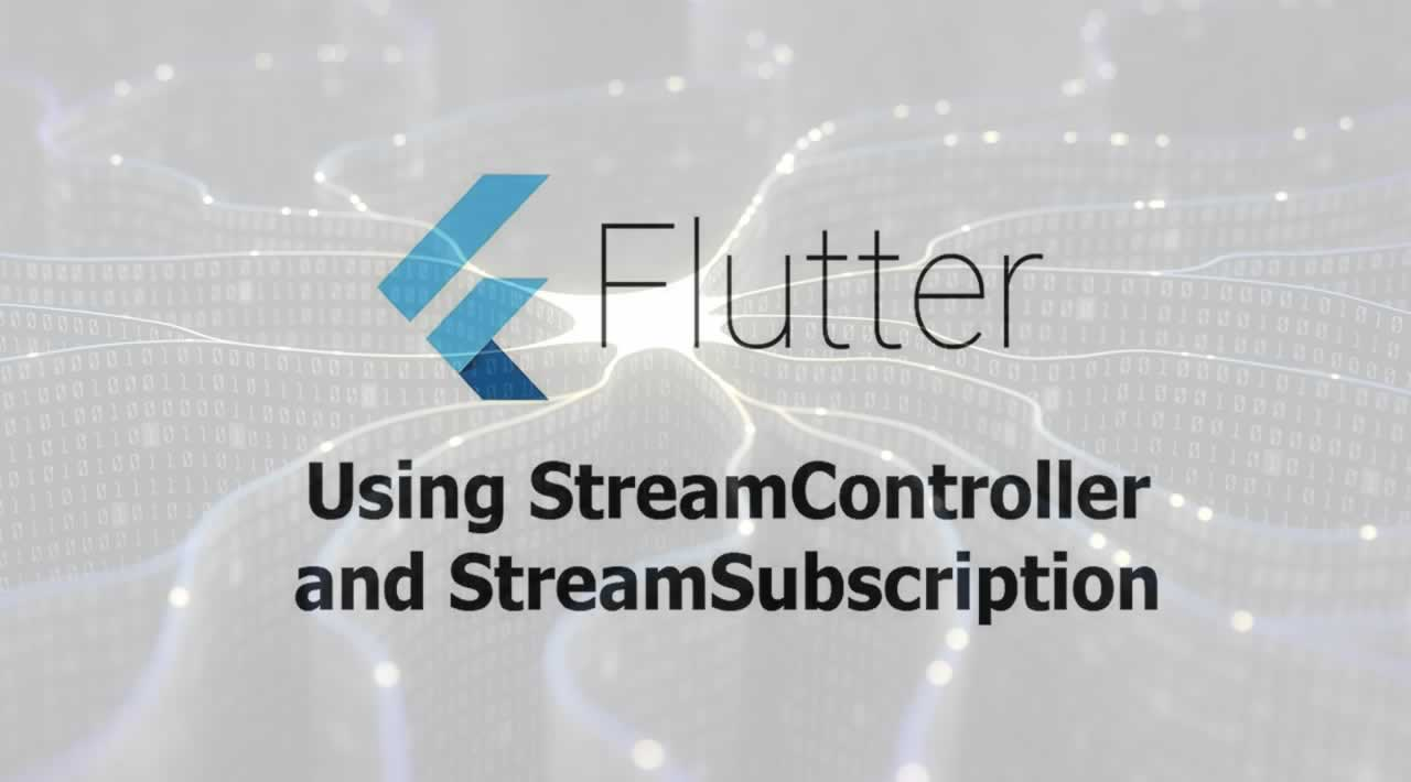 Flutter - Using StreamController and StreamSubscription