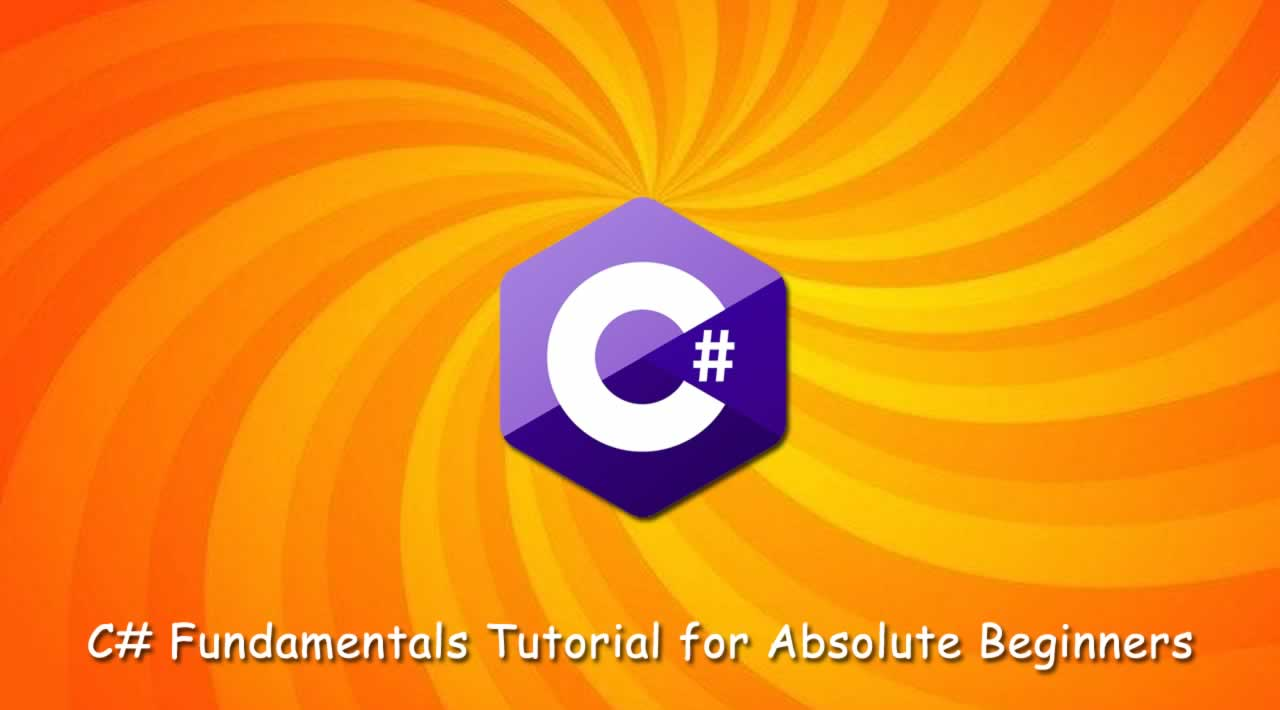 C# Fundamentals Tutorial for Absolute Beginners