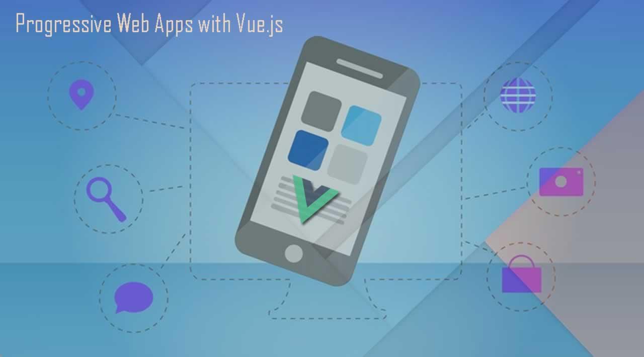 Create a Progressive Web Apps with Vue.js
