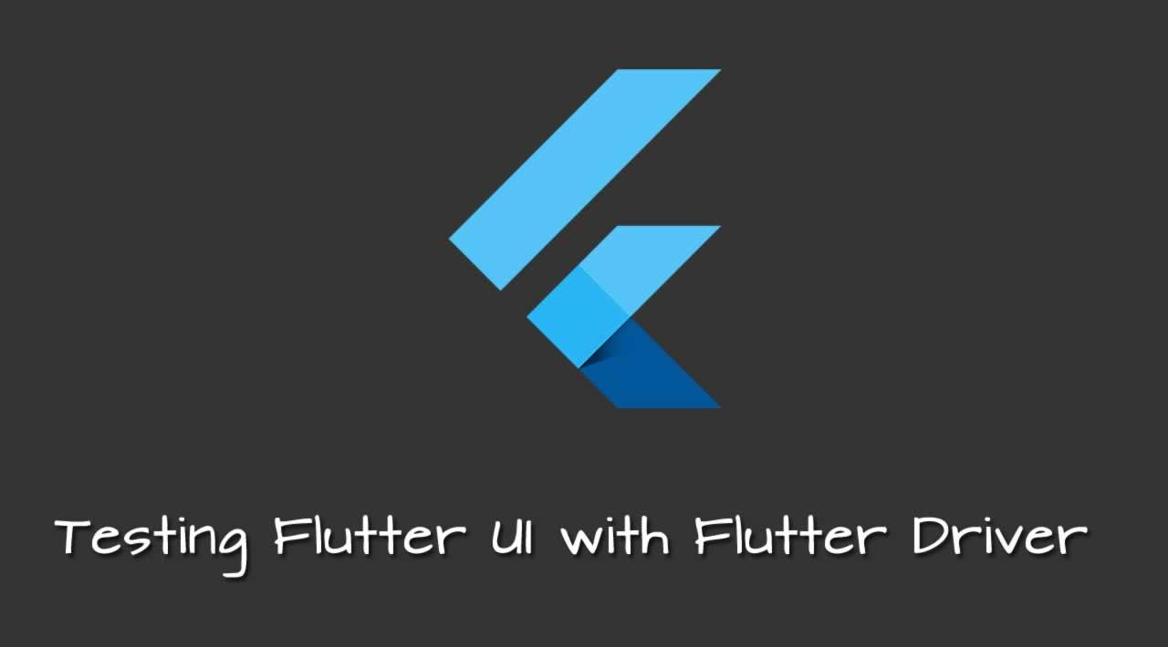 Testing Flutter UI with Flutter Driver