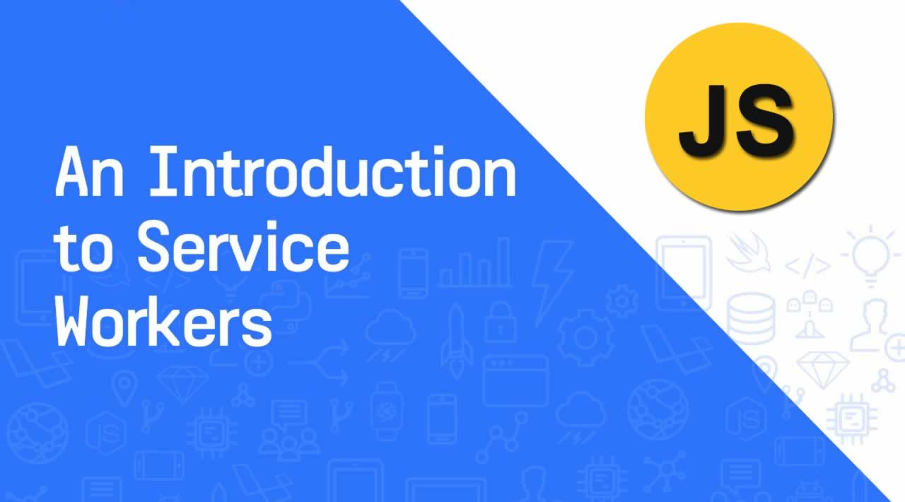 An Introduction to Service Workers in JavaScript