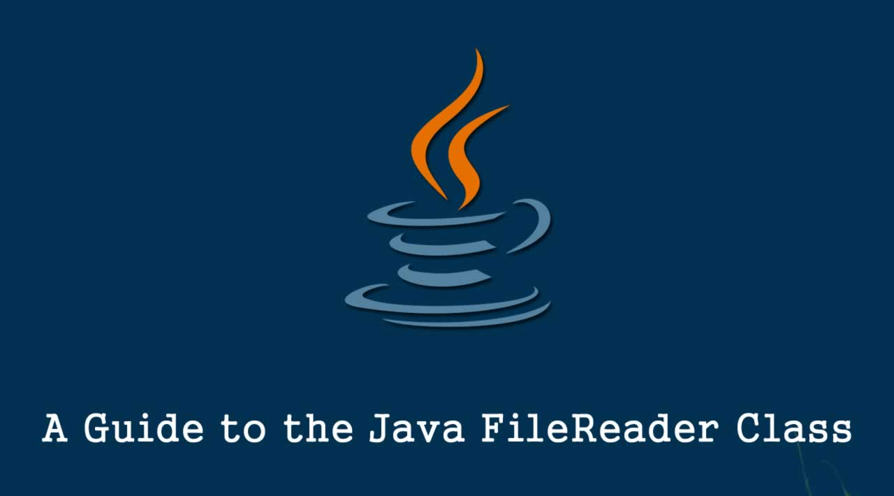 A Guide to the Java FileReader Class