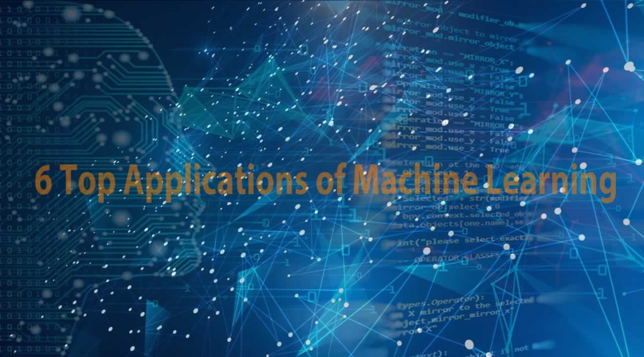 6 Top Applications of Machine Learning