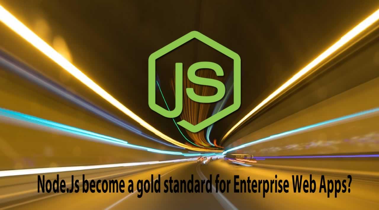 Node.Js become a gold standard for Enterprise Web Apps
