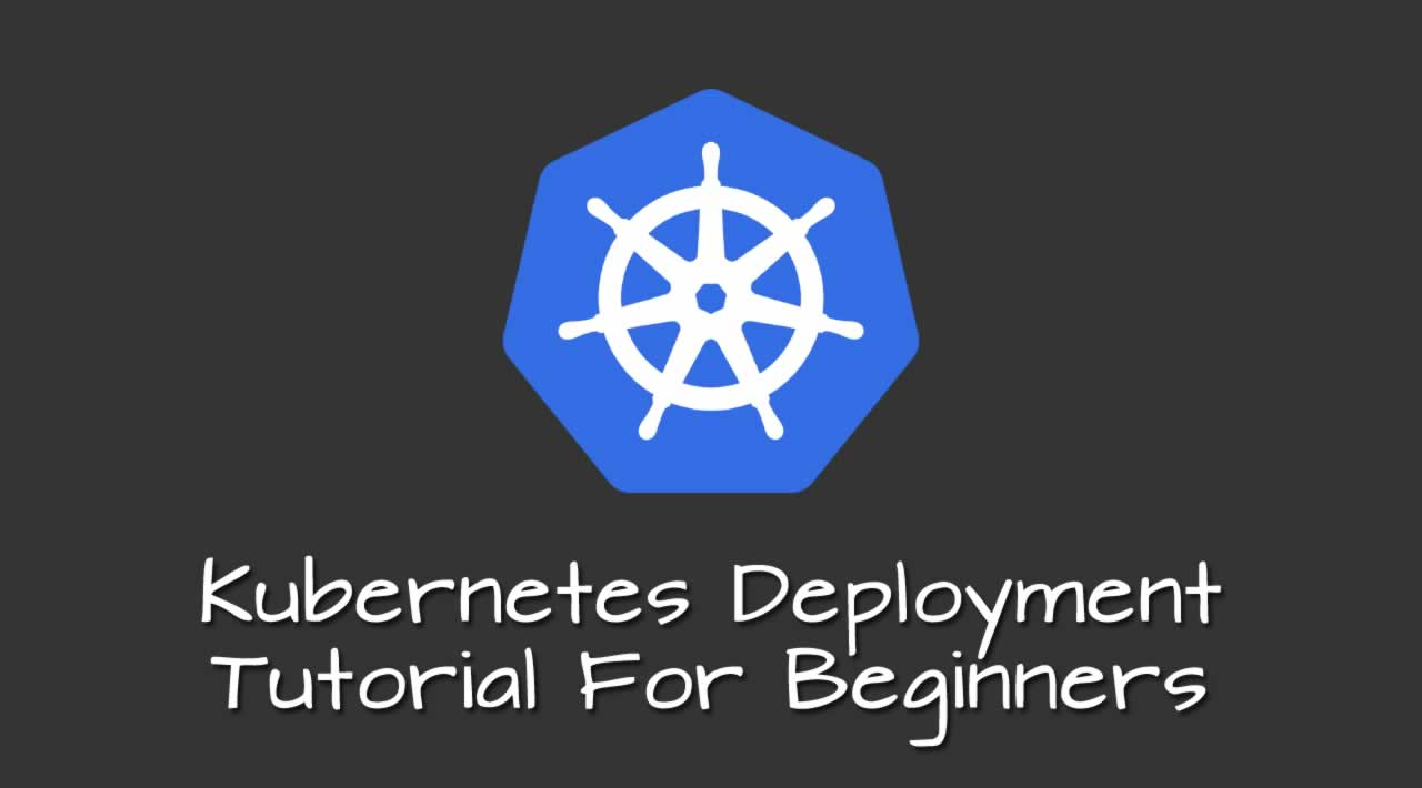 Kubernetes Deployment Tutorial For Beginners