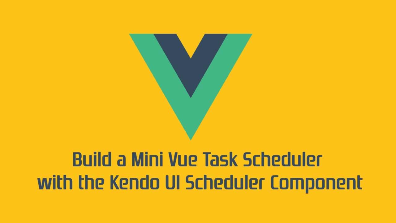 Build a Mini Vue Task Scheduler with the Kendo UI Scheduler Component