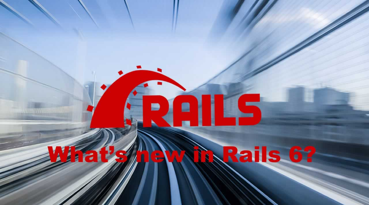 What's new in Rails 6?