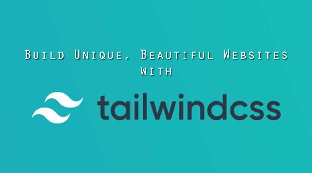 How to Build Unique, Beautiful Websites with Tailwind CSS
