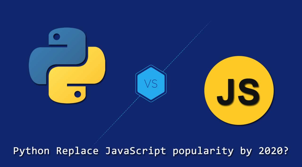 JavaScript vs Python: Will Python Replace JavaScript popularity by 2020?