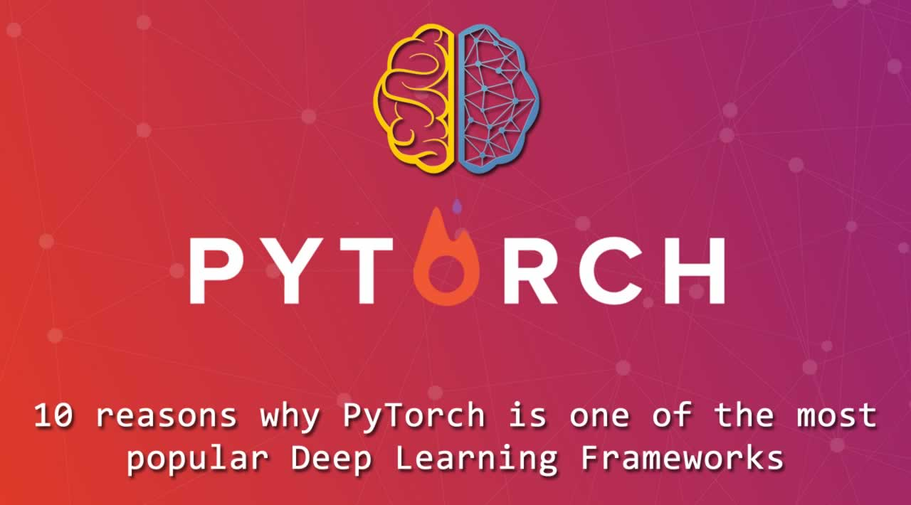 10 reasons why PyTorch is one of the most popular Deep Learning Frameworks