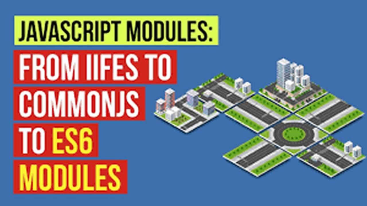 Learn JavaScript Module: From IIFE to CommonJS to ES6 Module