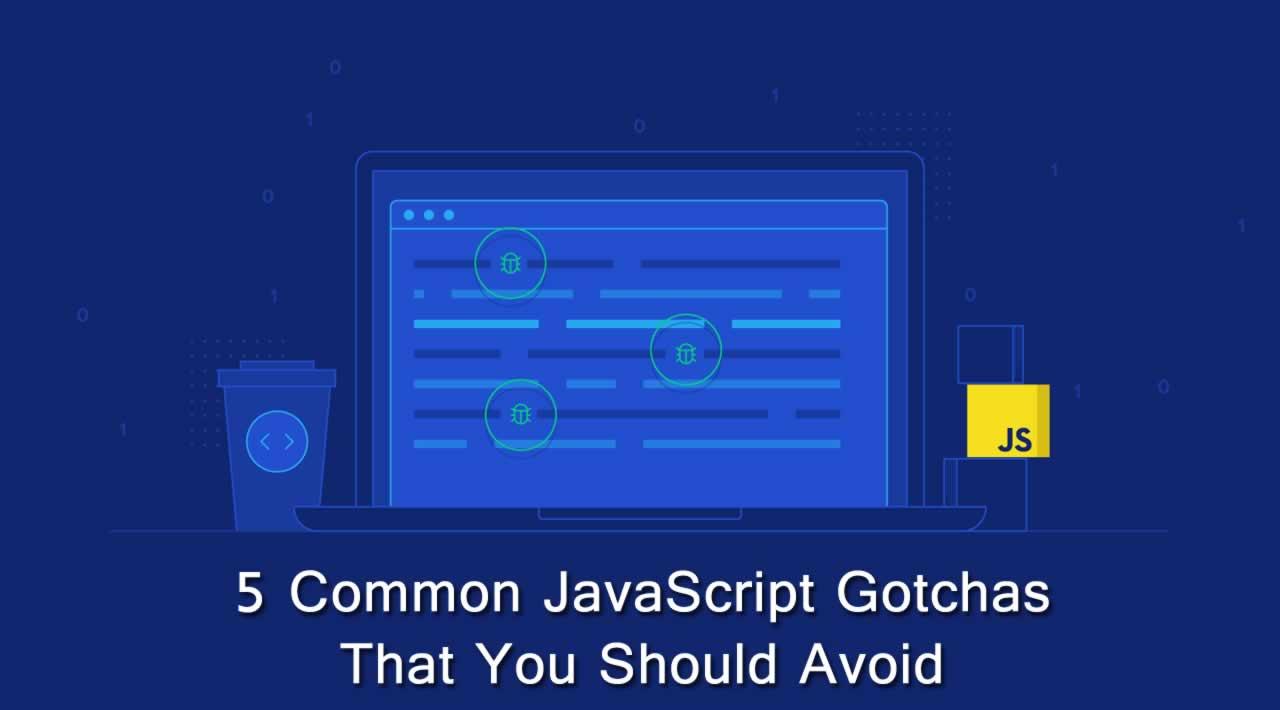 5 Common JavaScript Gotchas That You Should Avoid