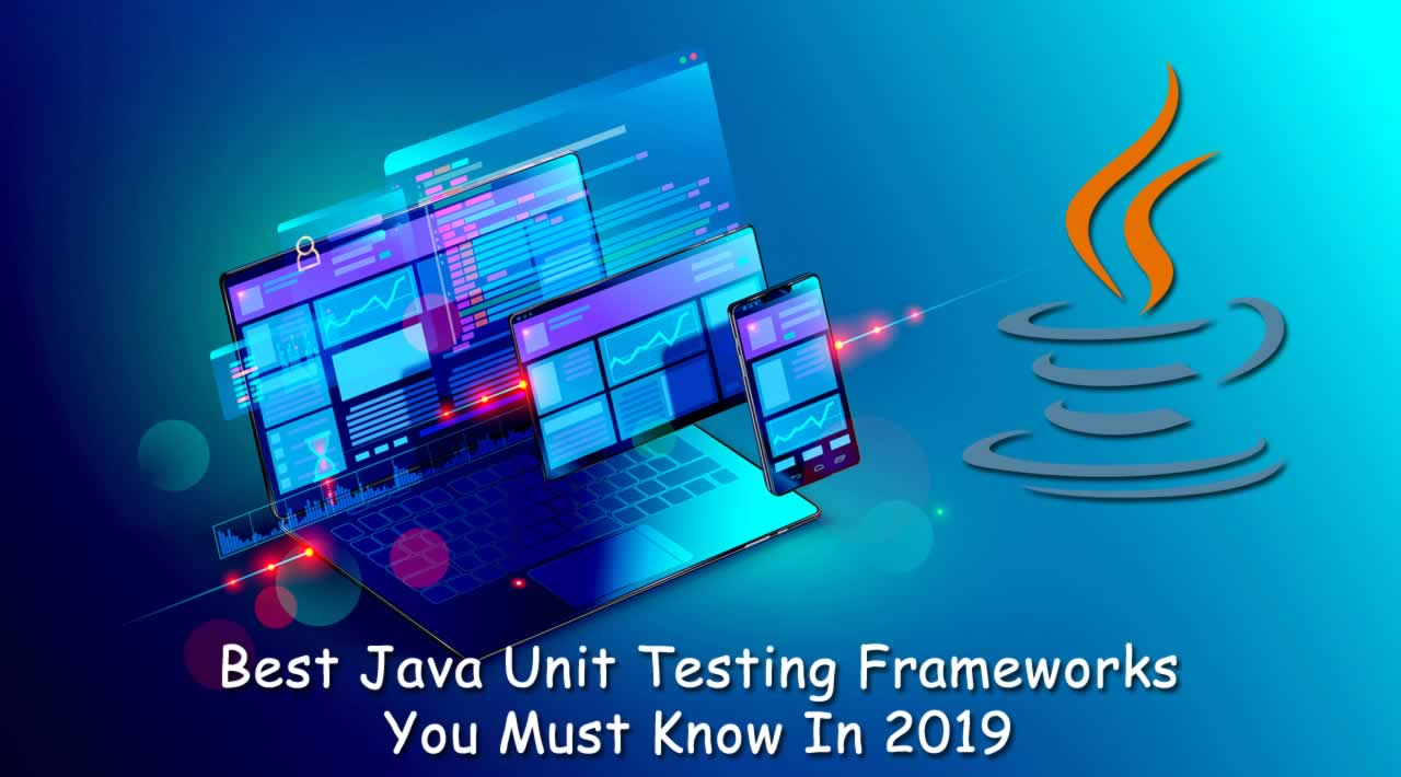 Best Java Unit Testing Frameworks You Must Know In 2019