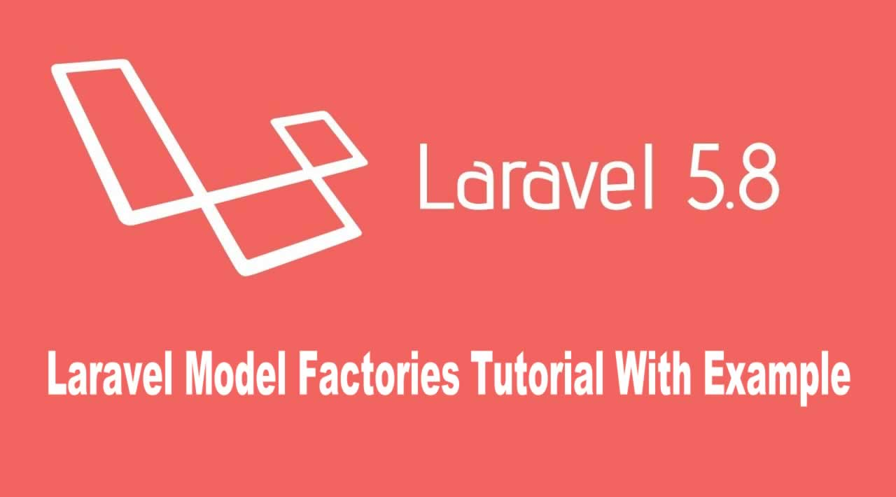 Laravel Model Factories Tutorial With Example - Laravel 5.8 Seeding