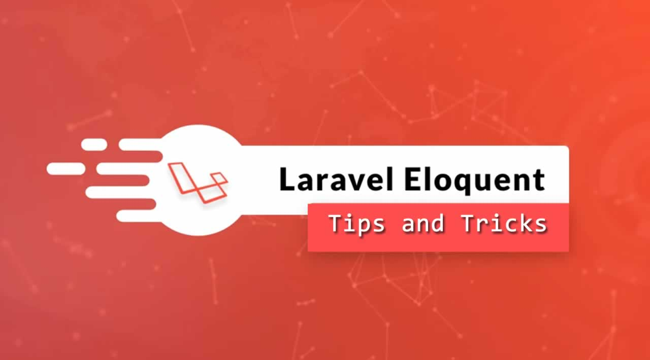 Top 20 Laravel Eloquent Tips and Tricks
