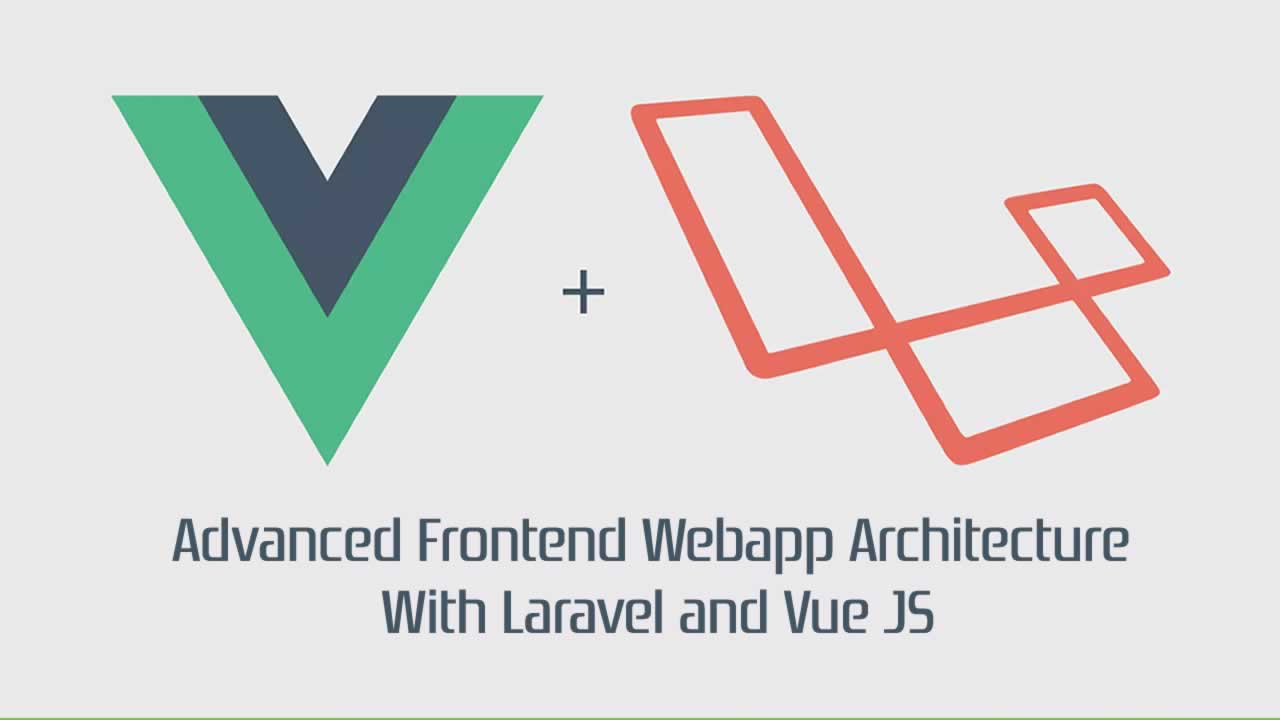 Advanced Frontend Webapp Architecture With Laravel and Vue JS