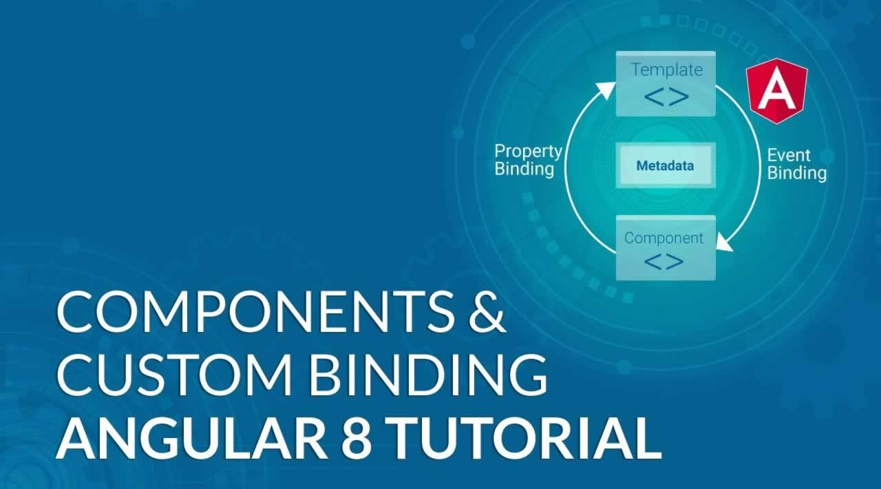 Components and Custom Binding in Angular 8 Tutorial